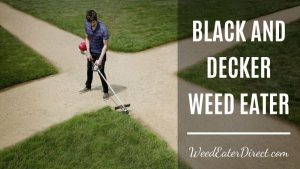 The Best Black And Decker Weed Eater Review: Everything You Need to Know