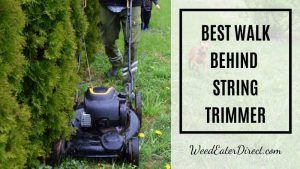 The Best Walk Behind String Trimmer: Everything You Need to Know