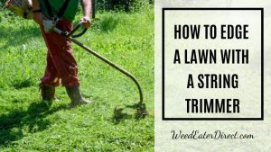 How To Edge A Lawn With A String Trimmer – Giving Your Yard the Best Look